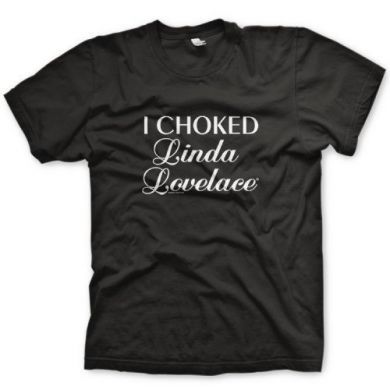 'I Chocked Linda Lovelace' T-shirt